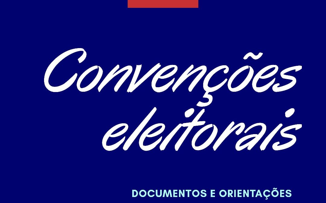 Convenções Eleitorais – Documentos e Orientações