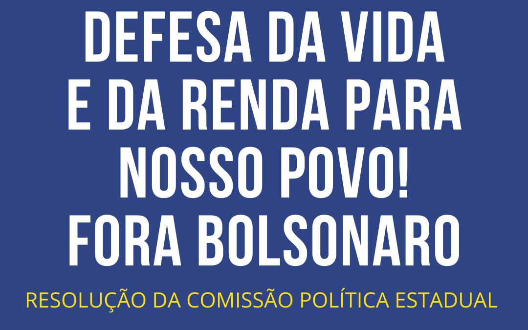 Defesa da vida e da renda para nosso povo – Fora Bolsonaro!